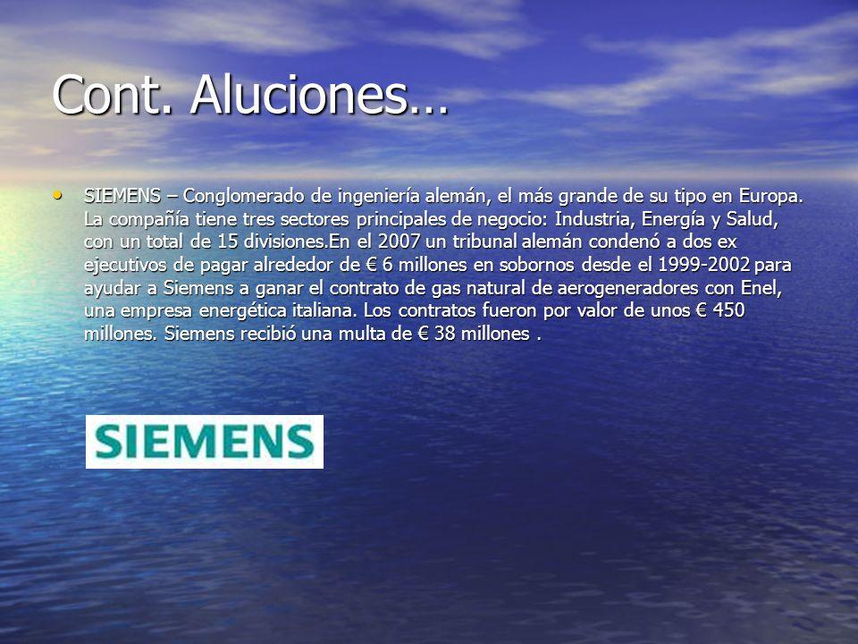 Cont. Aluciones… SIEMENS – Conglomerado de ingeniería alemán, el más grande de su tipo en Europa. La compañía tiene tres sectores principales de negoc