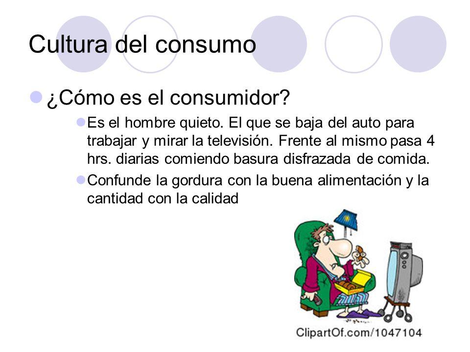 Cultura del consumo ¿Cómo es el consumidor? Es el hombre quieto. El que se baja del auto para trabajar y mirar la televisión. Frente al mismo pasa 4 h