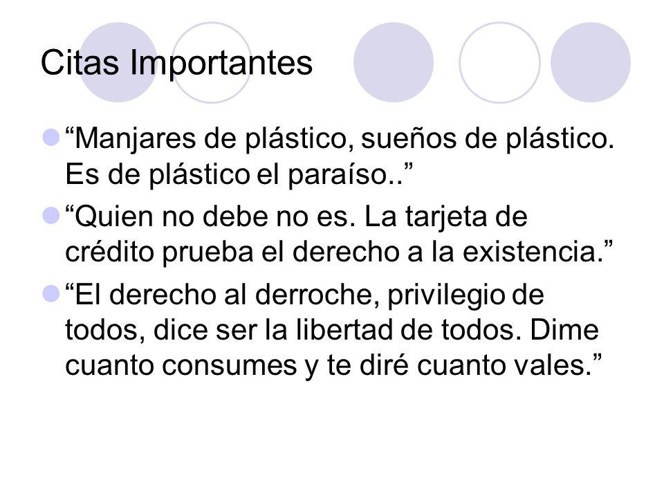 Citas Importantes Manjares de plástico, sueños de plástico. Es de plástico el paraíso.. Quien no debe no es. La tarjeta de crédito prueba el derecho a