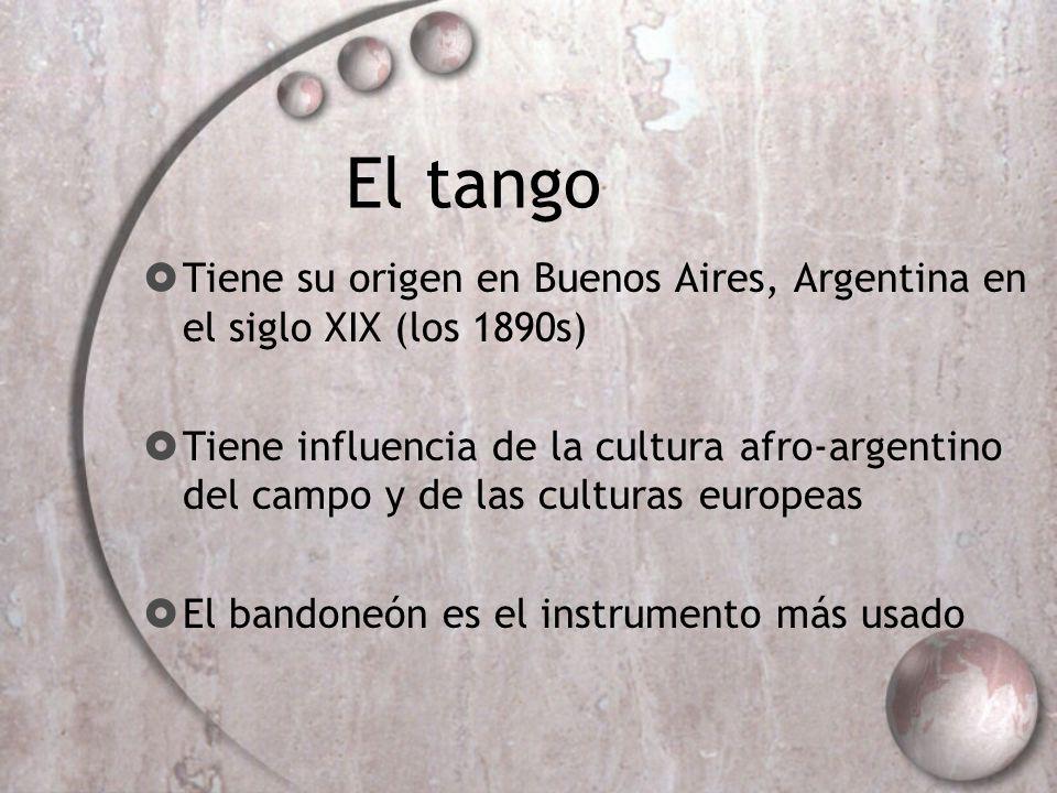 El tango Tiene su origen en Buenos Aires, Argentina en el siglo XIX (los 1890s) Tiene influencia de la cultura afro-argentino del campo y de las cultu