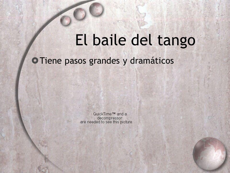 El baile del tango Tiene pasos grandes y dramáticos