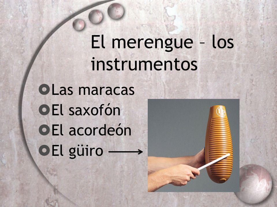 El merengue – los instrumentos Las maracas El saxofón El acordeón El güiro