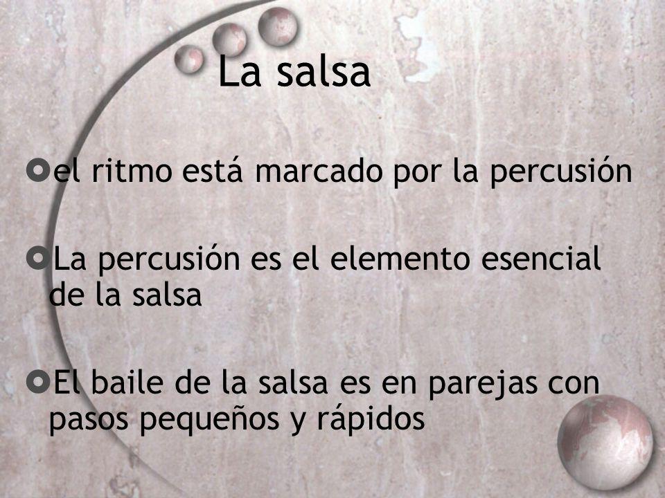 La salsa el ritmo está marcado por la percusión La percusión es el elemento esencial de la salsa El baile de la salsa es en parejas con pasos pequeños