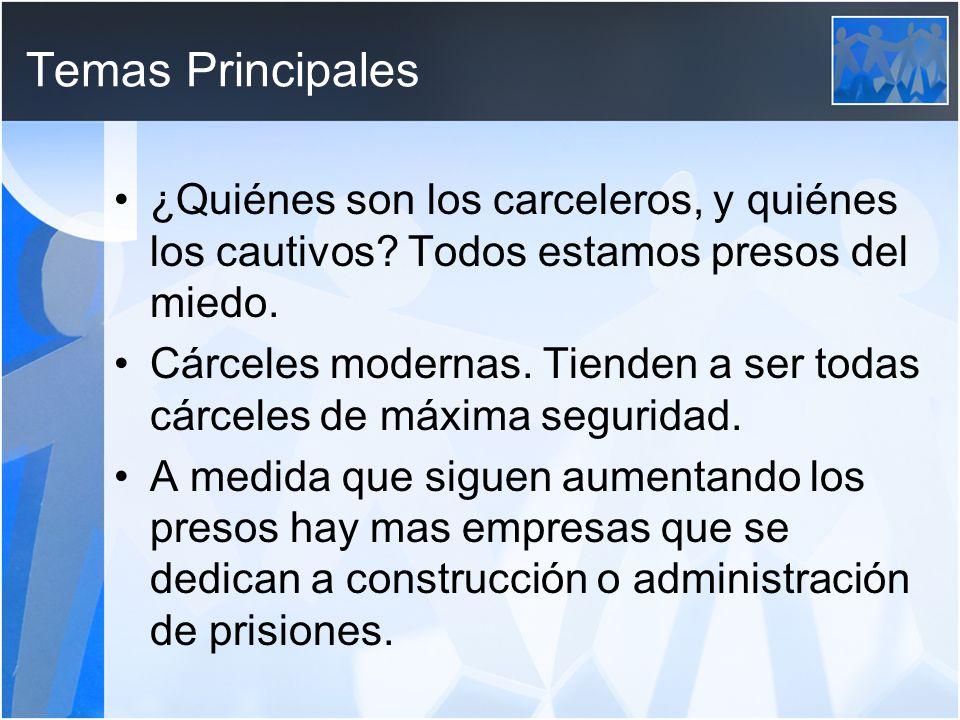 Temas Principales ¿Quiénes son los carceleros, y quiénes los cautivos.
