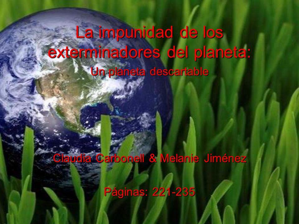 Claudia Carbonell & Melanie Jiménez Páginas: 221-235 La impunidad de los exterminadores del planeta: Un planeta descartable