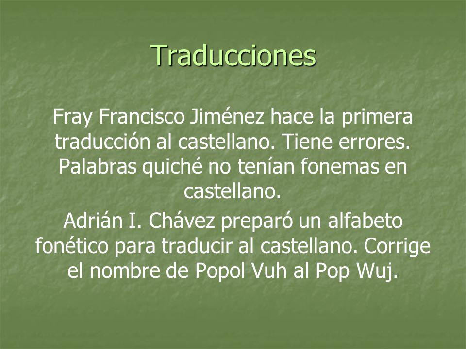 Traducciones Fray Francisco Jiménez hace la primera traducción al castellano. Tiene errores. Palabras quiché no tenían fonemas en castellano. Adrián I