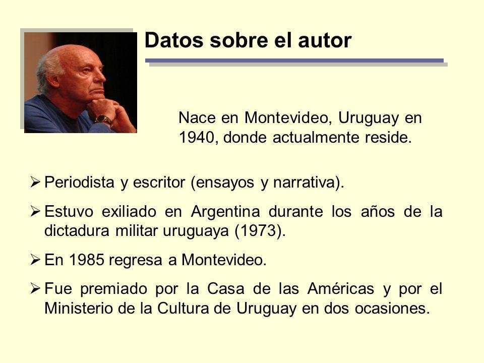 Datos sobre el autor Periodista y escritor (ensayos y narrativa). Estuvo exiliado en Argentina durante los años de la dictadura militar uruguaya (1973