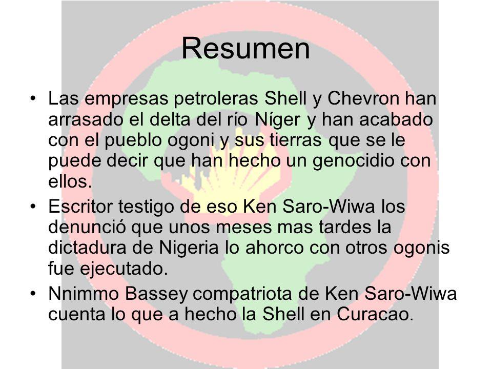 Resumen Las empresas petroleras Shell y Chevron han arrasado el delta del río Níger y han acabado con el pueblo ogoni y sus tierras que se le puede de