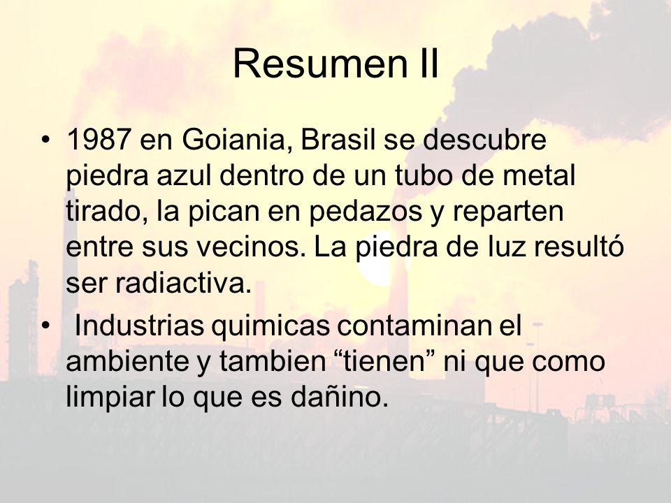 Resumen II 1987 en Goiania, Brasil se descubre piedra azul dentro de un tubo de metal tirado, la pican en pedazos y reparten entre sus vecinos. La pie