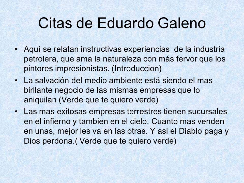 Citas de Eduardo Galeno Aquí se relatan instructivas experiencias de la industria petrolera, que ama la naturaleza con más fervor que los pintores imp