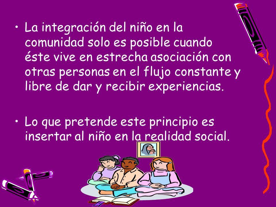 La integración del niño en la comunidad solo es posible cuando éste vive en estrecha asociación con otras personas en el flujo constante y libre de da