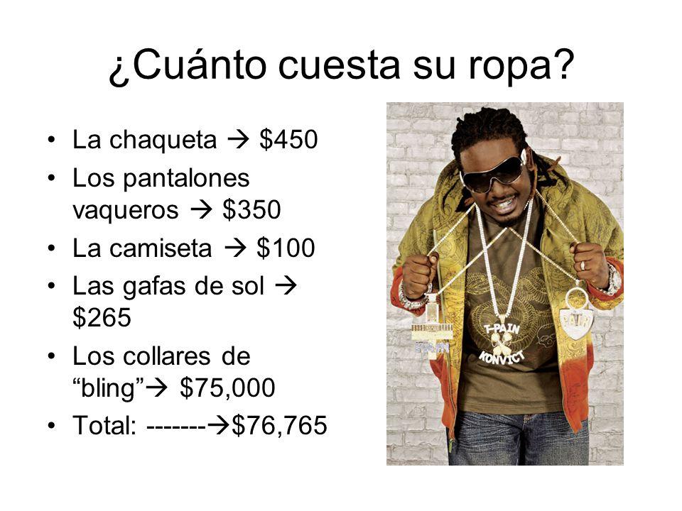 ¿Cuánto cuesta su ropa? La chaqueta $450 Los pantalones vaqueros $350 La camiseta $100 Las gafas de sol $265 Los collares de bling $75,000 Total: ----