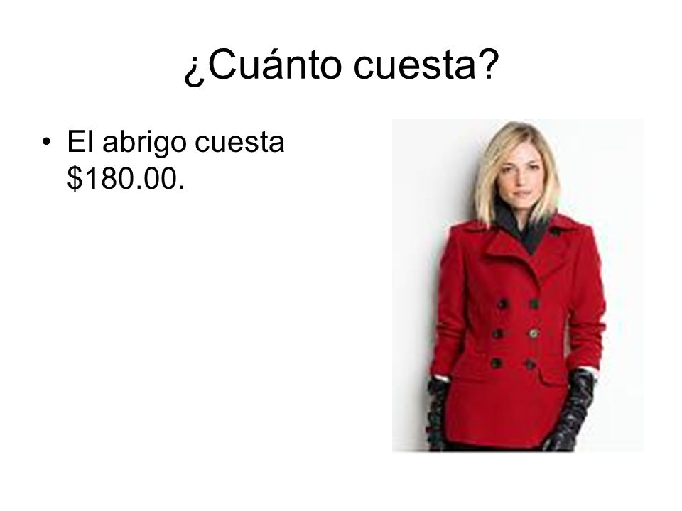 ¿Cuánto cuesta? El abrigo cuesta $180.00.
