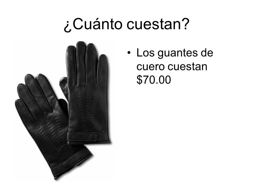 ¿Cuánto cuestan? Los guantes de cuero cuestan $70.00