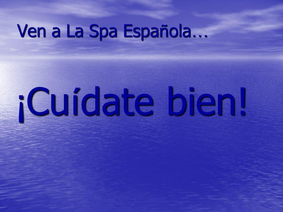 Ven a La Spa Espa ñ ola … ¡ Cu í date bien!