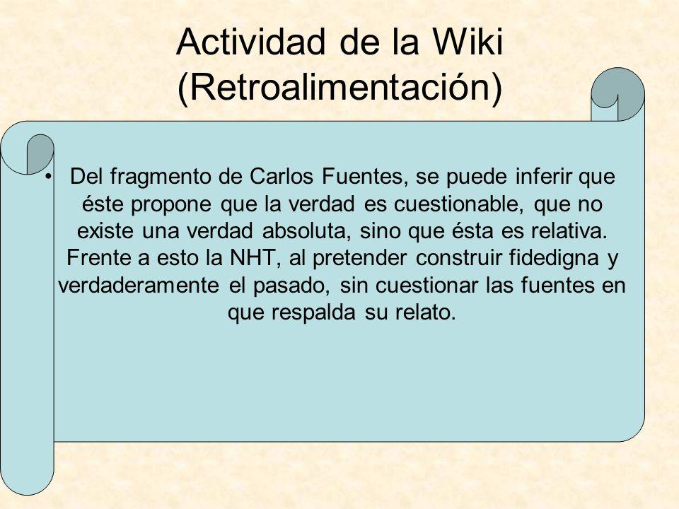 Actividad de la Wiki (Retroalimentación) Del fragmento de Carlos Fuentes, se puede inferir que éste propone que la verdad es cuestionable, que no exis