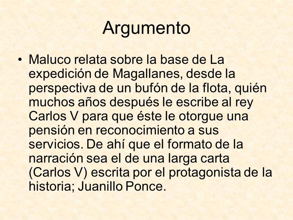 Argumento Maluco relata sobre la base de La expedición de Magallanes, desde la perspectiva de un bufón de la flota, quién muchos años después le escri