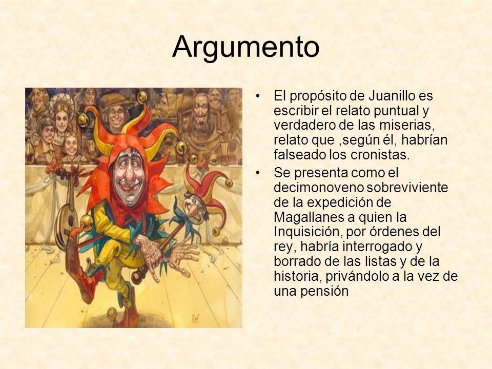 Argumento El propósito de Juanillo es escribir el relato puntual y verdadero de las miserias, relato que,según él, habrían falseado los cronistas. Se