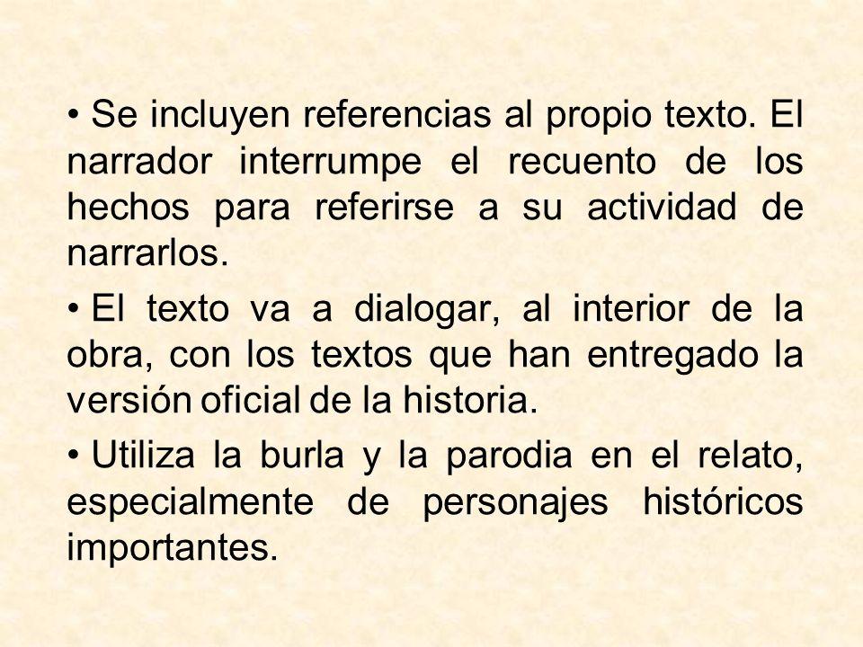 Se incluyen referencias al propio texto. El narrador interrumpe el recuento de los hechos para referirse a su actividad de narrarlos. El texto va a di