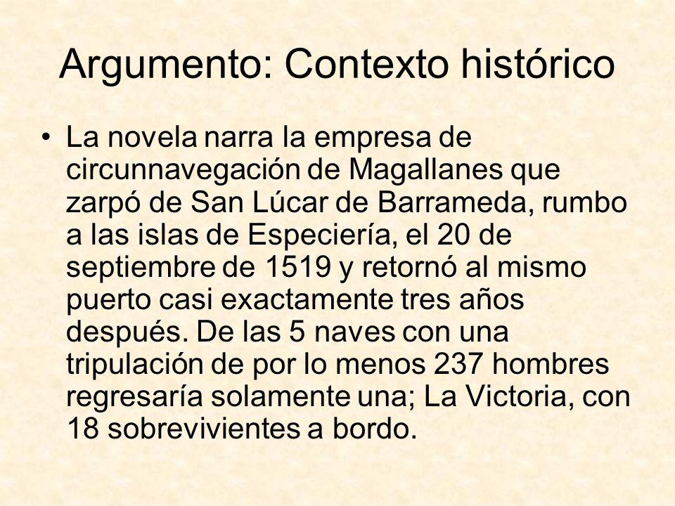 Argumento: Contexto histórico La novela narra la empresa de circunnavegación de Magallanes que zarpó de San Lúcar de Barrameda, rumbo a las islas de E
