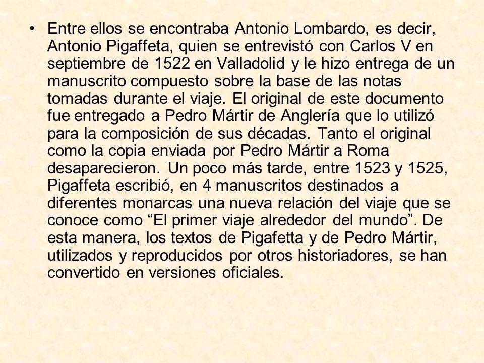 Entre ellos se encontraba Antonio Lombardo, es decir, Antonio Pigaffeta, quien se entrevistó con Carlos V en septiembre de 1522 en Valladolid y le hiz