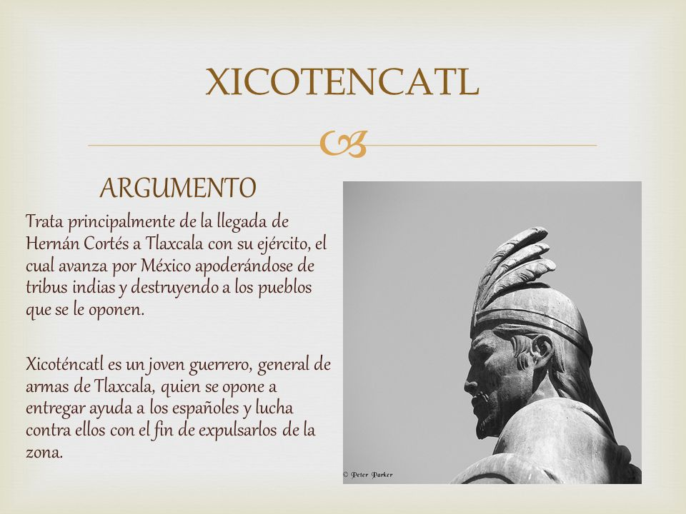 ARGUMENTO Trata principalmente de la llegada de Hernán Cortés a Tlaxcala con su ejército, el cual avanza por México apoderándose de tribus indias y de