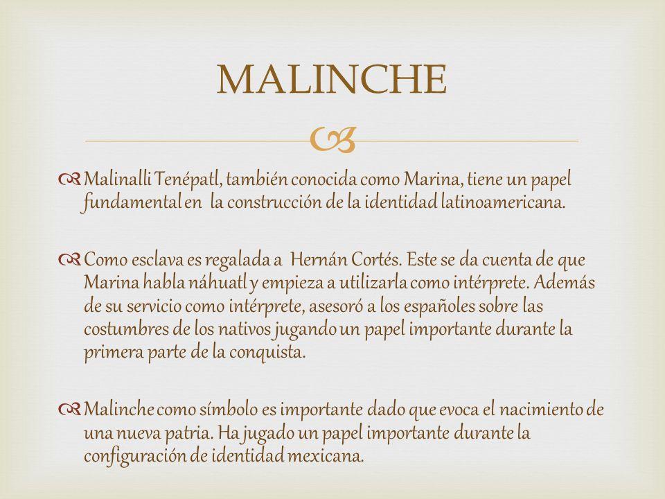 Malinalli Tenépatl, también conocida como Marina, tiene un papel fundamental en la construcción de la identidad latinoamericana. Como esclava es regal