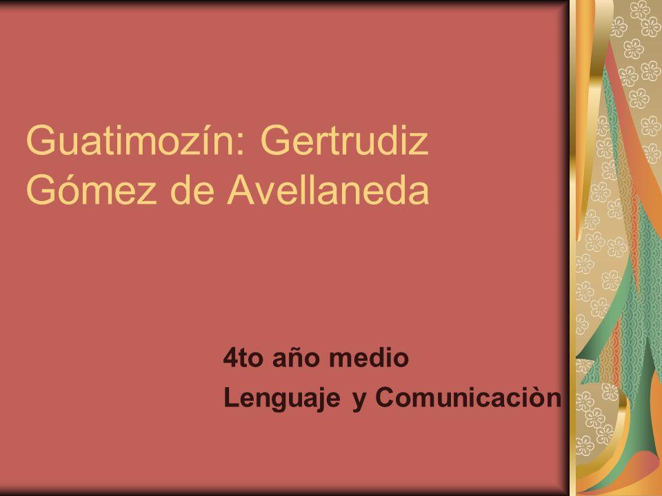Guatimozín: Gertrudiz Gómez de Avellaneda 4to año medio Lenguaje y Comunicaciòn