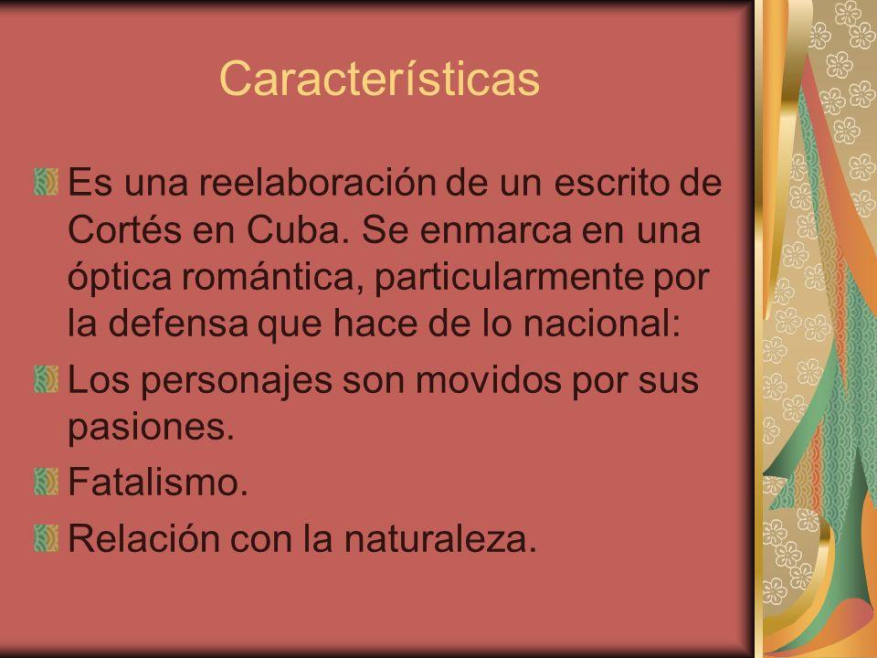 Características Es una reelaboración de un escrito de Cortés en Cuba. Se enmarca en una óptica romántica, particularmente por la defensa que hace de l