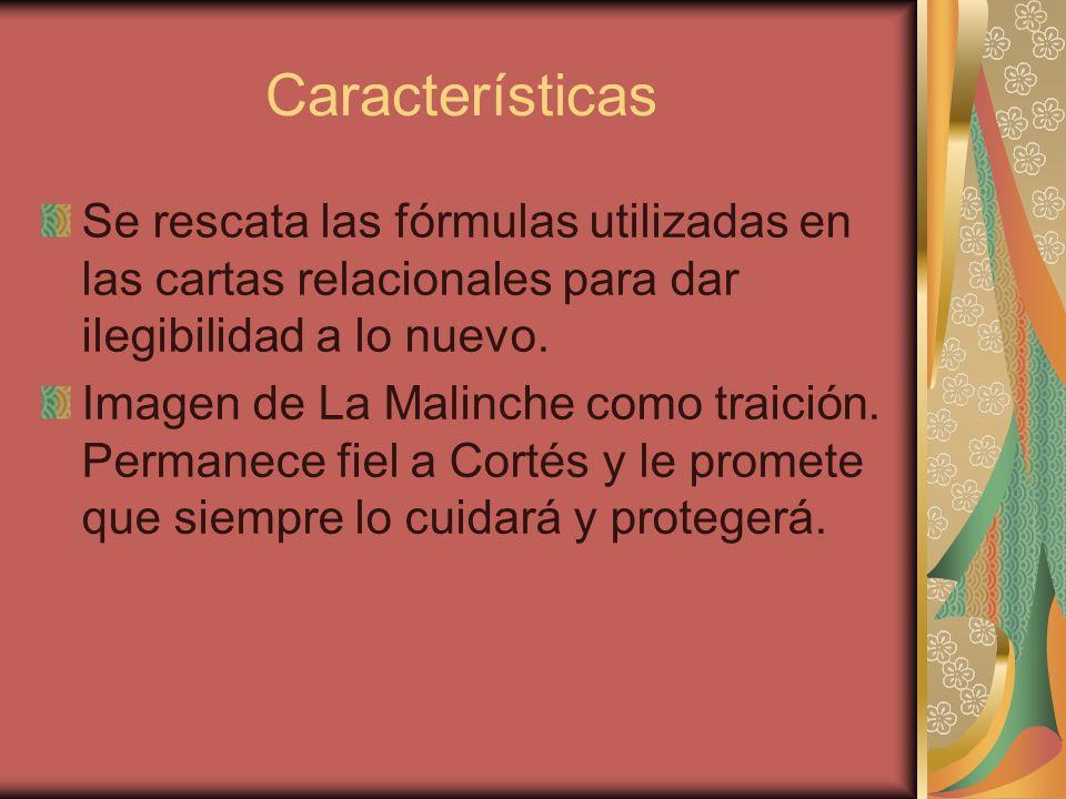 Características Se rescata las fórmulas utilizadas en las cartas relacionales para dar ilegibilidad a lo nuevo. Imagen de La Malinche como traición. P