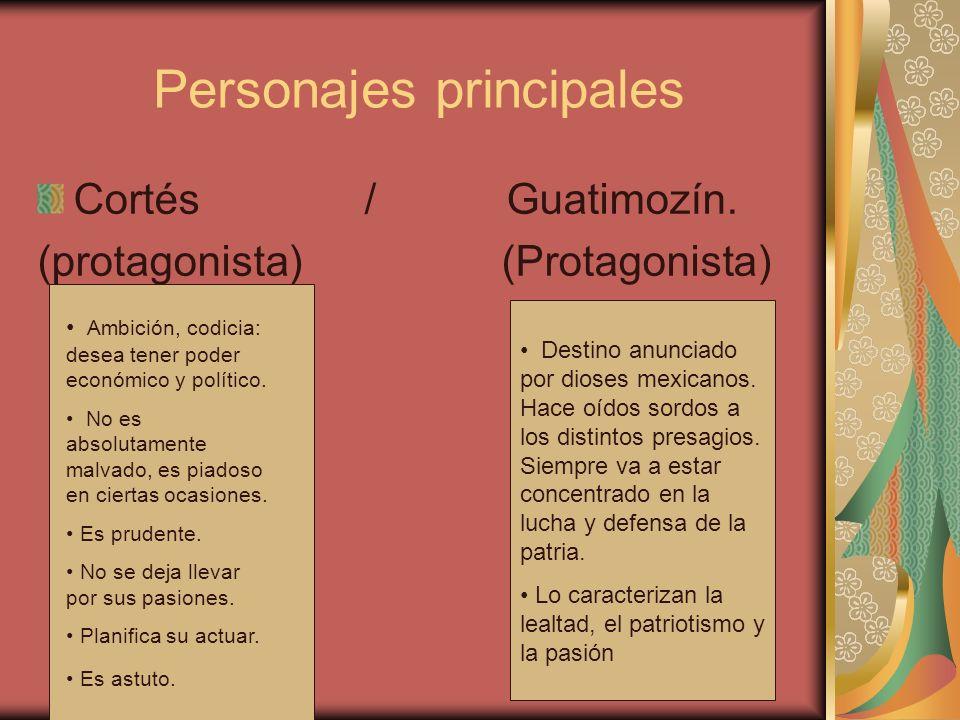 Personajes principales Cortés / Guatimozín. (protagonista) (Protagonista) Destino anunciado por dioses mexicanos. Hace oídos sordos a los distintos pr