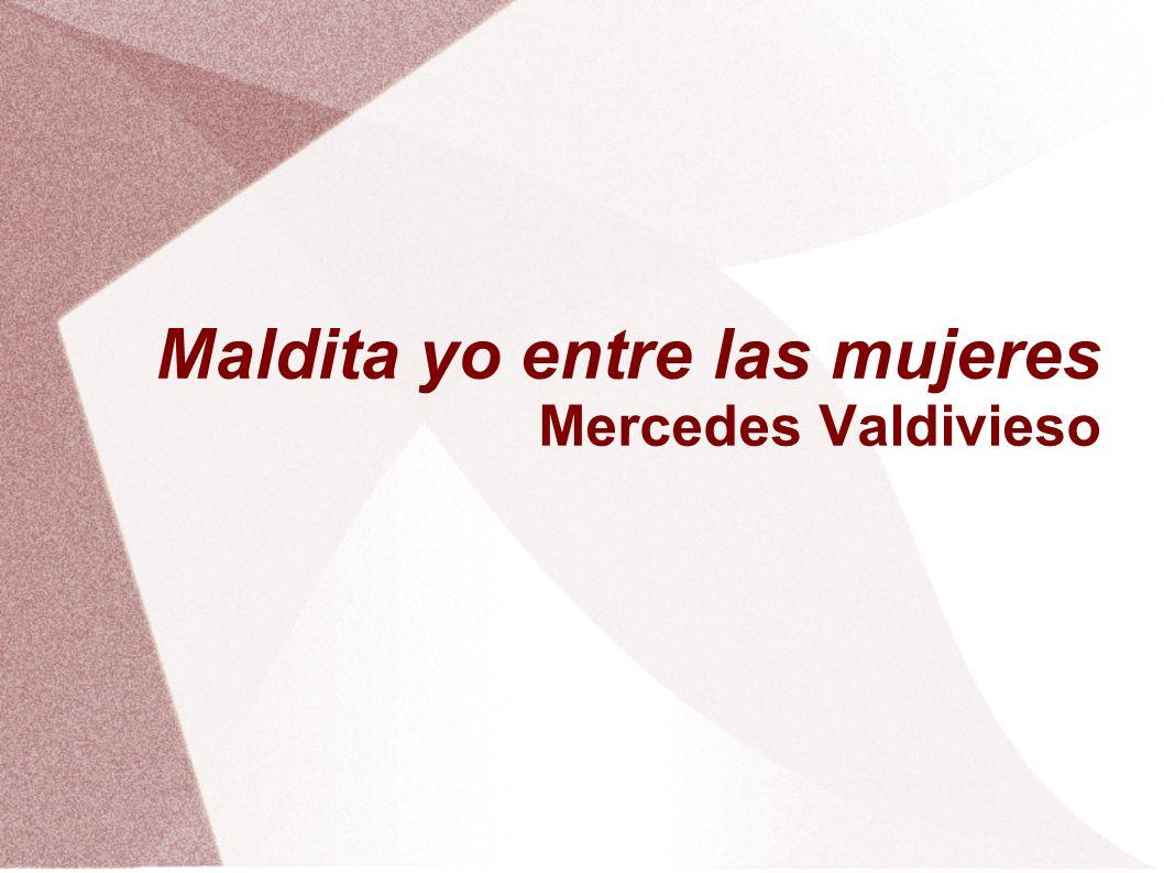 Maldita yo entre las mujeres Mercedes Valdivieso