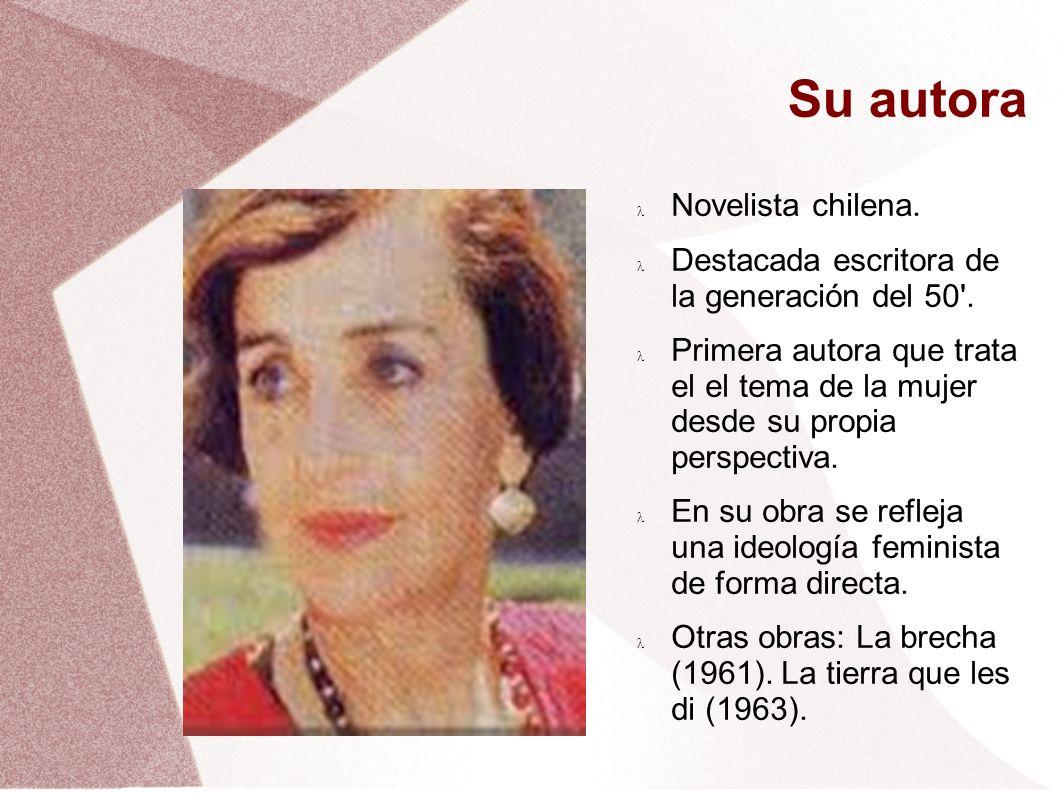 Su autora Novelista chilena. Destacada escritora de la generación del 50'. Primera autora que trata el el tema de la mujer desde su propia perspectiva