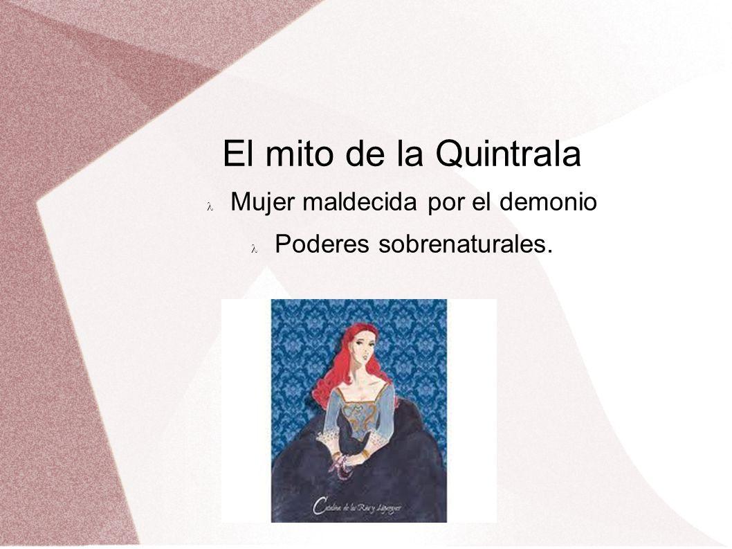 El mito de la Quintrala Mujer maldecida por el demonio Poderes sobrenaturales.