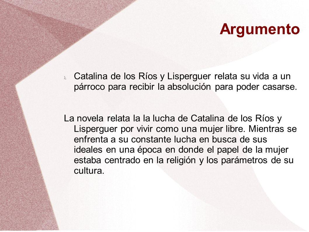Argumento Catalina de los Ríos y Lisperguer relata su vida a un párroco para recibir la absolución para poder casarse. La novela relata la la lucha de
