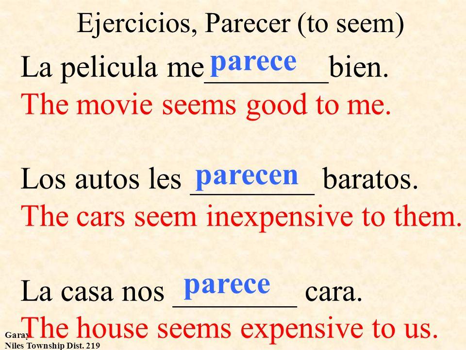 Garay Niles Township Dist. 219 Ejercicios, Parecer (to seem) La pelicula me________bien. The movie seems good to me. Los autos les ________ baratos. T