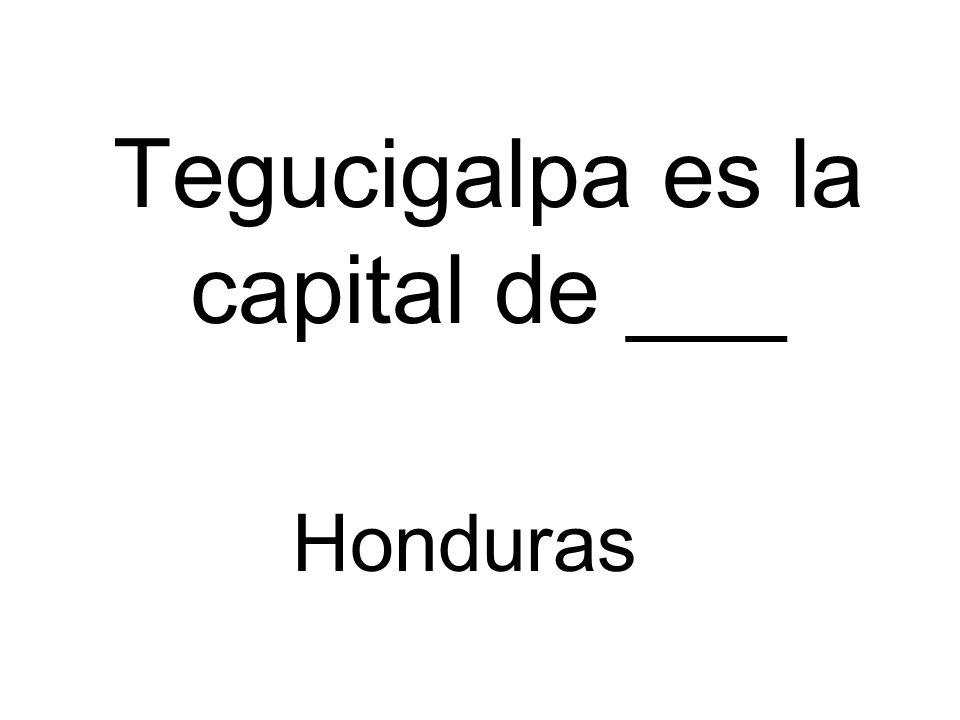 Tegucigalpa es la capital de ___ Honduras