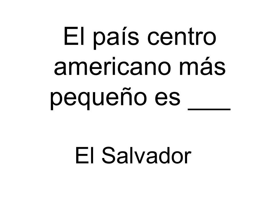 El país centro americano más pequeño es ___ El Salvador