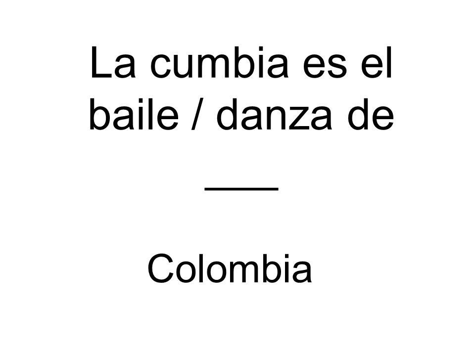 La cumbia es el baile / danza de ___ Colombia