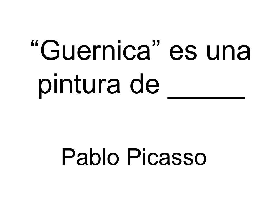 Guernica es una pintura de _____ Pablo Picasso