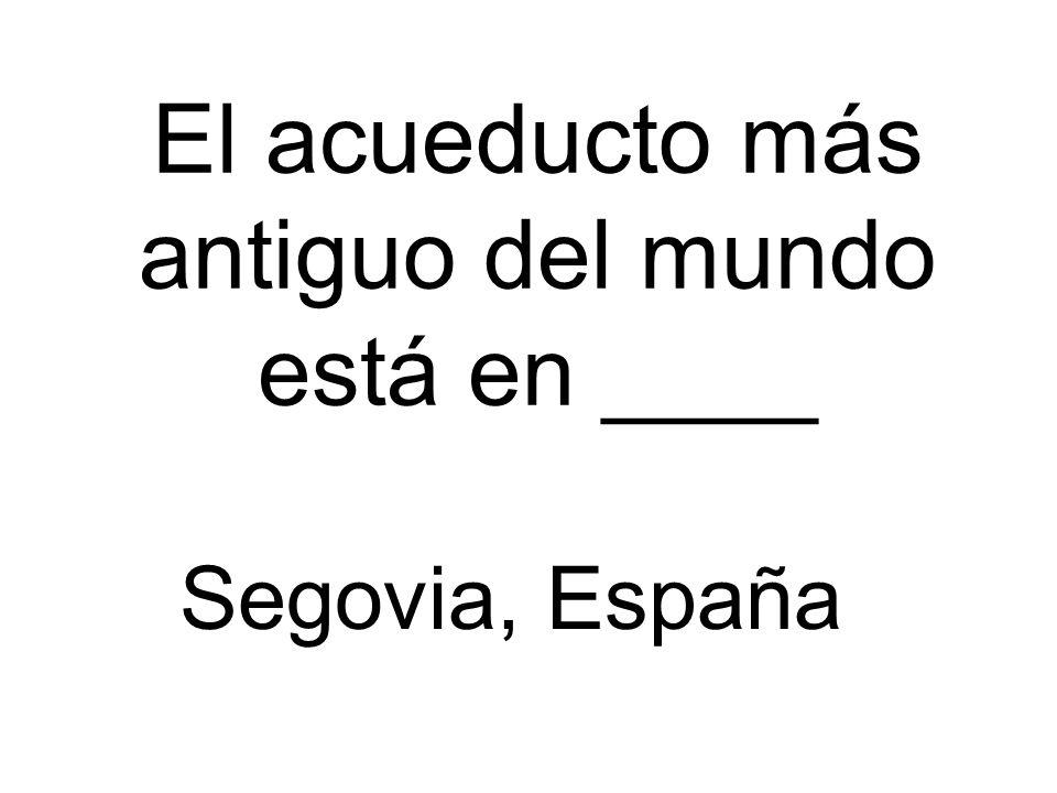 El acueducto más antiguo del mundo está en ____ Segovia, España