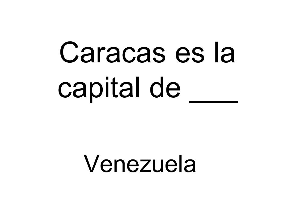 Caracas es la capital de ___ Venezuela
