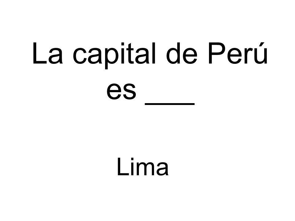 La capital de Perú es ___ Lima
