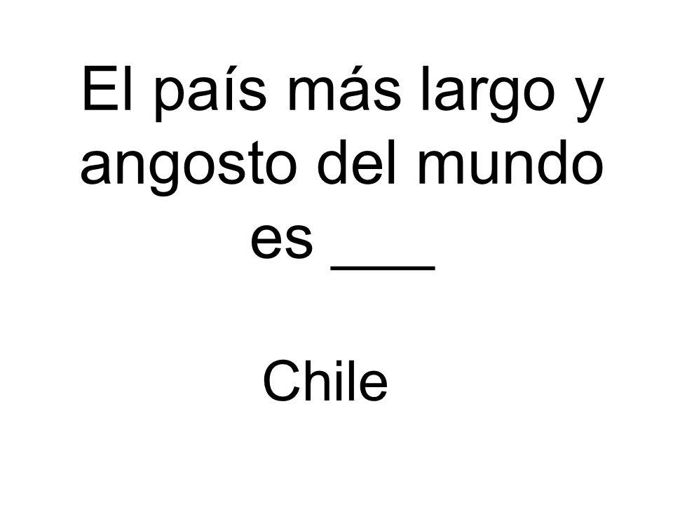El país más largo y angosto del mundo es ___ Chile