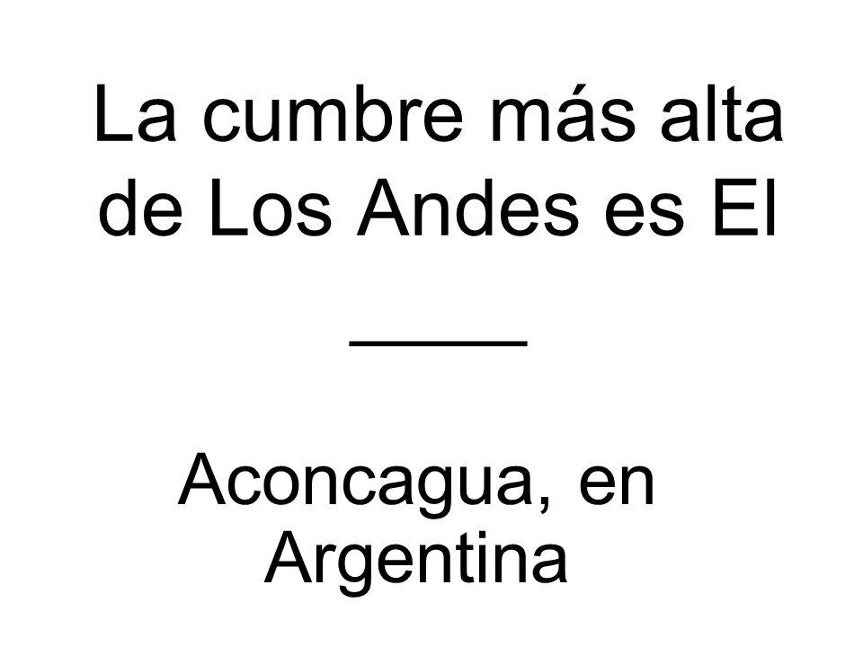 La cumbre más alta de Los Andes es El ____ Aconcagua, en Argentina