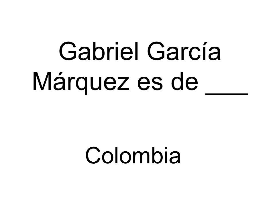Gabriel García Márquez es de ___ Colombia