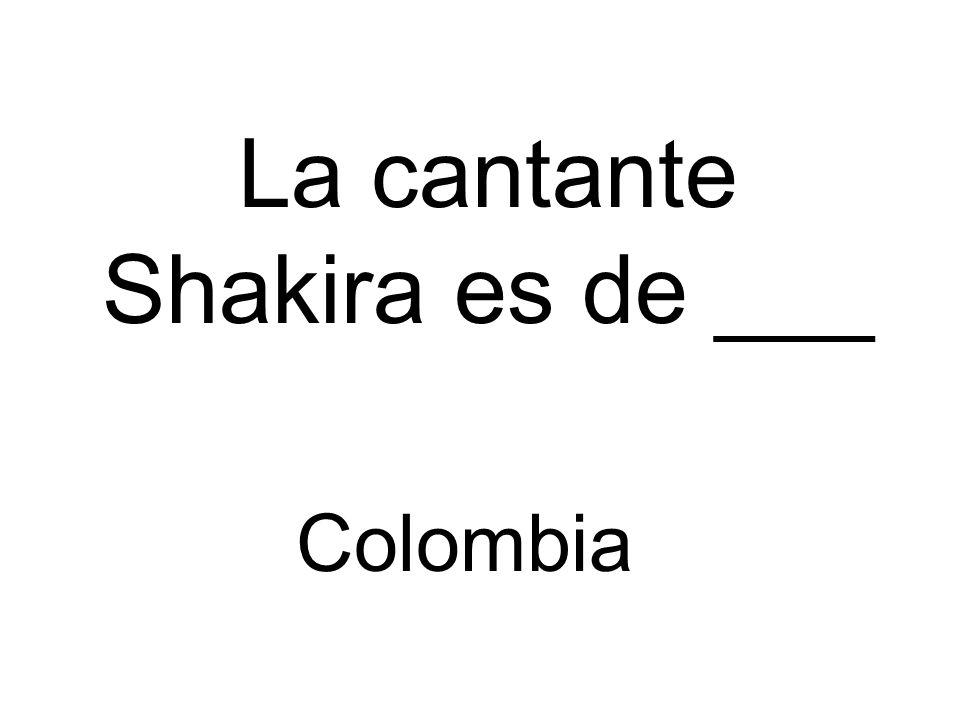 La cantante Shakira es de ___ Colombia