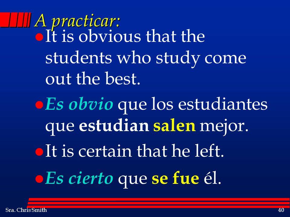 Sra. Chris Smith40 A practicar: l It is obvious that the students who study come out the best. l Es obvio que los estudiantes que estudian salen mejor