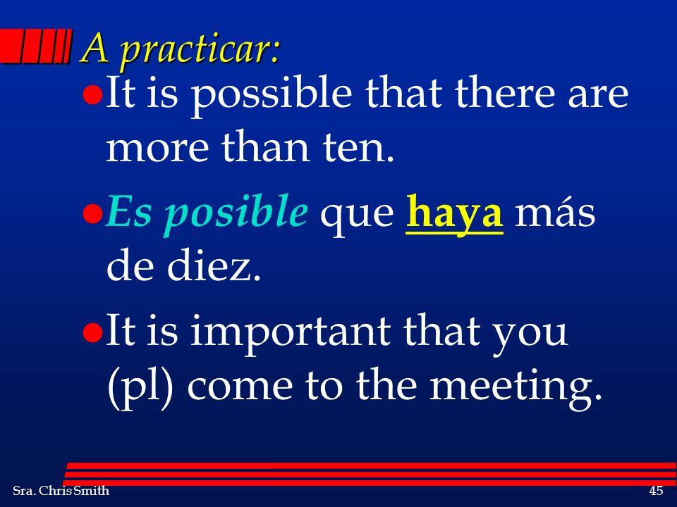 Sra. Chris Smith45 A practicar: l It is possible that there are more than ten. l Es posible que haya más de diez. l It is important that you (pl) come
