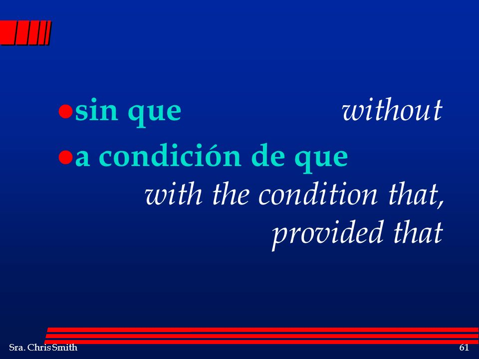 Sra. Chris Smith61 l sin que without l a condición de que with the condition that, provided that